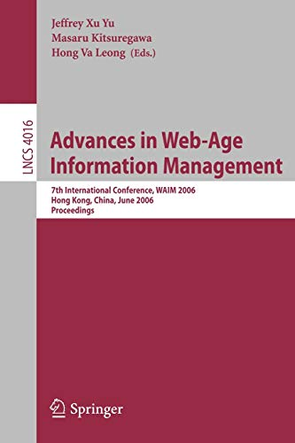 9783540352259: Advances in Web-Age Information Management: 7th International Conference, WAIM 2006, Hong Kong, China, June 17-19, 2006, Proceedings (Lecture Notes in Computer Science)