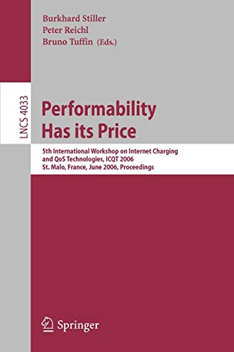 9783540354567: Performability Has its Price: 5th International Workshop on Internet Charging and QoS Technologies, ICQT 2006, St. Malo, France, June 27, 2006, Proceedings (Lecture Notes in Computer Science)