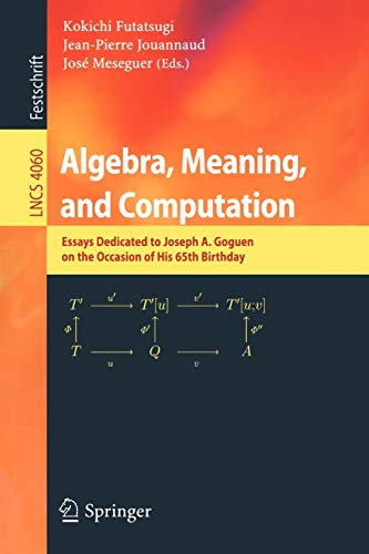 9783540354628: Algebra, Meaning, and Computation: Essays dedicated to Joseph A. Goguen on the Occasion of His 65th Birthday (Lecture Notes in Computer Science)