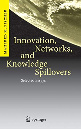 Innovation, Networks, and Knowledge Spillovers: Selected Essays: Fischer, Manfred M.