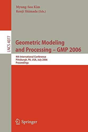 9783540367116: Geometric Modeling and Processing - GMP 2006: 4th International Conference, GMP 2006, Pittsburgh, PA, USA, July 26-28, 2006, Proceedings