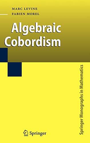 Algebraic Cobordism (Springer Monographs in Mathematics): Levine, Marc, Morel,