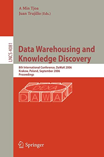 9783540377368: Data Warehousing and Knowledge Discovery: 8th International Conference, DaWaK 2006, Krakow, Poland, September 4-8, 2006, Proceedings (Lecture Notes in Computer Science)