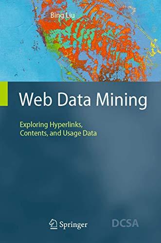 Web Data Mining: Exploring Hyperlinks, Contents, and: Bing Liu