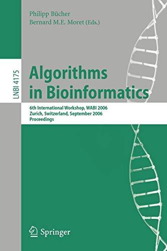 9783540395836: Algorithms in Bioinformatics: 6th International Workshop, WABI 2006, Zurich, Switzerland, September 11-13, 2006, Proceedings (Lecture Notes in Computer Science)