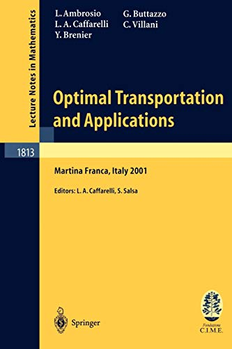 Optimal Transportation and Applications: Lectures given at: Ambrosio, Luigi; Caffarelli,