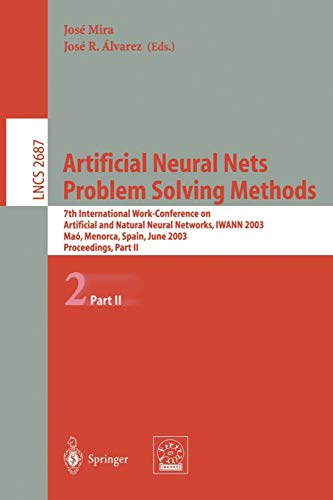 9783540402114: Artificial Neural Nets. Problem Solving Methods: 7th International Work-Conference on Artificial and Natural Neural Networks, IWANN 2003, Maó, ... Notes in Computer Science) (v. 2687, Pt. II)