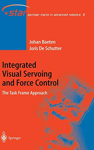 Integrated Visual Servoing and Force Control: The Task Frame Approach: Joris de Schutter