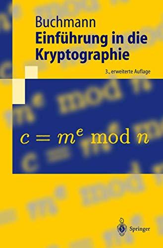 Einfa1/4hrung in Die Kryptographie (Springer-Lehrbuch): Johannes Buchmann