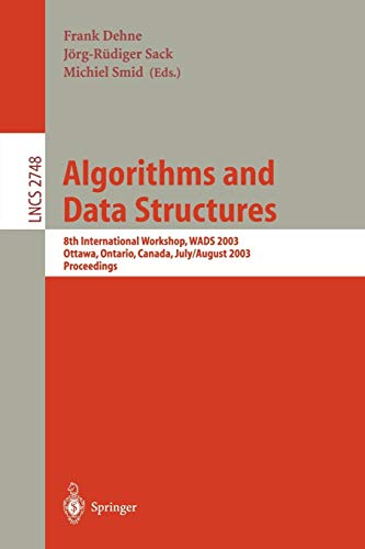 9783540405450: Algorithms and Data Structures: 8th International Workshop, WADS 2003, Ottawa, Ontario, Canada, July 30 - August 1, 2003, Proceedings (Lecture Notes in Computer Science)