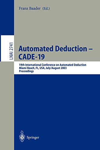 9783540405597: Automated Deduction - CADE-19: 19th International Conference on Automated Deduction Miami Beach, FL, USA, July 28 - August 2, 2003, Proceedings (Lecture Notes in Computer Science)