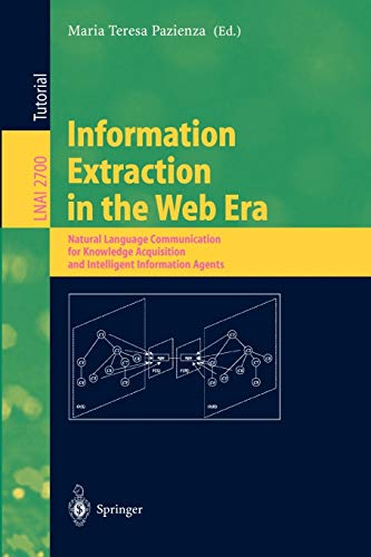 9783540405795: Information Extraction in the Web Era: Natural Language Communication for Knowledge Acquisition and Intelligent Information Agents (Lecture Notes in Computer Science)