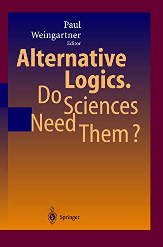 9783540407447: Alternative Logics. Do Sciences Need Them?