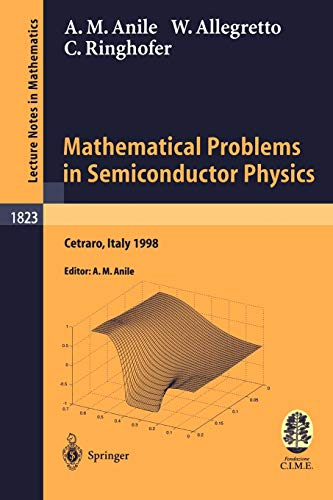9783540408024: Mathematical Problems in Semiconductor Physics: Lectures given at the C.I.M.E. Summer School held in Cetraro, Italy, June 15-22, 1998 (Lecture Notes in Mathematics)