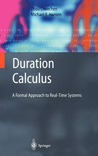 9783540408239: Duration Calculus: A Formal Approach to Real-Time Systems (Monographs in Theoretical Computer Science. An EATCS Series)