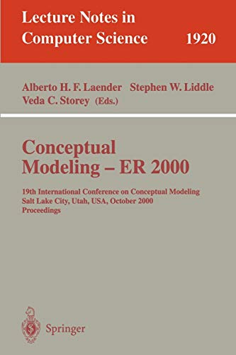 9783540410720: Conceptual Modeling - ER 2000: 19th International Conference on Conceptual Modeling, Salt Lake City, Utah, USA, October 9-12, 2000 Proceedings (Lecture Notes in Computer Science)