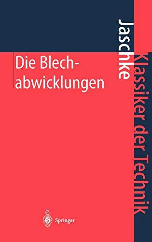 9783540411130: Die Blechabwicklungen: Eine Sammlung praktischer Verfahren und ausgewählter Beispiele (Klassiker der Technik)