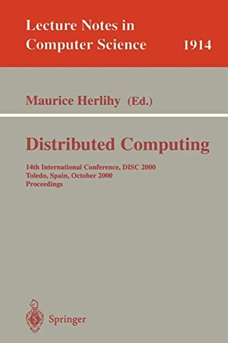 9783540411437: Distributed Computing: 14th International Conference, DISC 2000 Toledo, Spain, October 4-6, 2000 Proceedings (Lecture Notes in Computer Science)