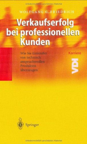 9783540412052: Verkaufserfolg bei professionellen Kunden: Wie Sie Einkäufer von technisch anspruchsvollen Produkten überzeugen (VDI-Buch / VDI-Karriere) (German Edition)