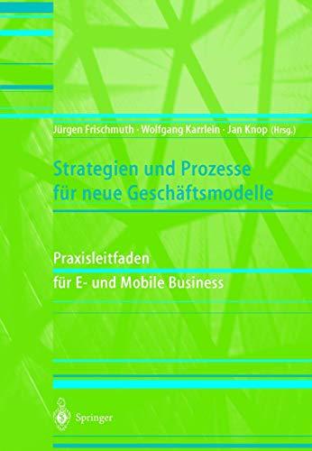 Strategien und Prozesse für neue Geschäftsmodelle. Praxisleitfaden: Frischmuth, Jürgen /