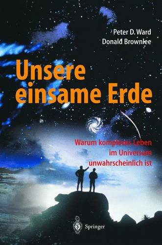 Unsere einsame Erde (German Edition) (3540413650) by Ward, Peter D.; Brownlee, Donald