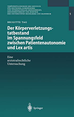 9783540413899: Der Körperverletzungstatbestand im Spannungsfeld zwischen Patientenautonomie und Lex artis: Eine arztstrafrechtliche Untersuchung (Veröffentlichungen ... der Universitäten Heidelberg und Mannheim)