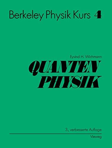 Berkeley Physik Kurs. Band 4: Quantenphysik: EYVIND H. WICHMANN