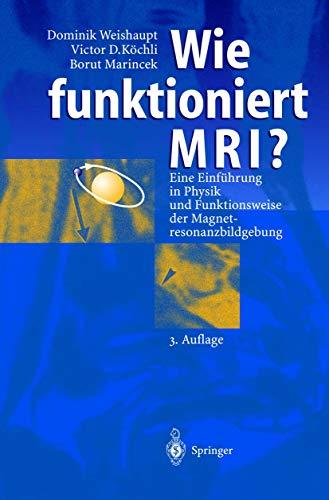 9783540416289: Wie funktioniert MRI? Eine Einführung in Physik und Funktionsweise der Magnetresonanzbildgebung