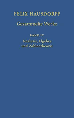 9783540417606: Felix Hausdorff-Gesammelte Werke: Band IV: Analysis, Algebra und Zahlentheorie (German Edition)