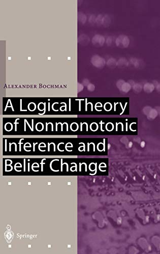9783540417668: A Logical Theory of Nonmonotonic Inference and Belief Change (Artificial Intelligence)