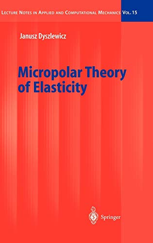 Micropolar Theory of Elasticity (Lecture Notes in Applied and Computational Mechanics) (v. 15): ...