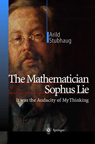 The Mathematician Sophus Lie: It was the: Arild Stubhaug, R.
