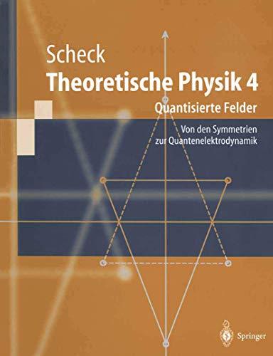 9783540421535: Theoretische Physik 4: Quantisierte Felder. Von den Symmetrien zur Quantenelektrodynamik (Springer-Lehrbuch) (German Edition)