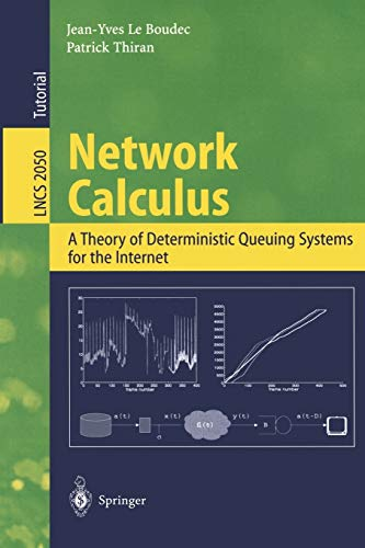 9783540421849: Network Calculus: A Theory of Deterministic Queuing Systems for the Internet (Lecture Notes in Computer Science)