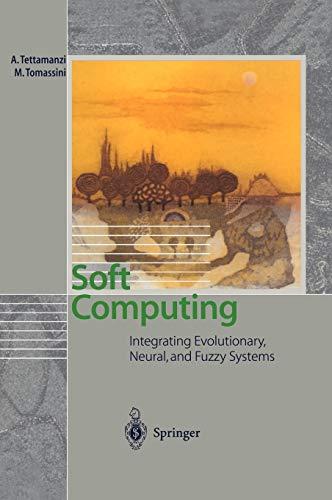 Soft Computing : Integrating Evolutionary, Neural, and: A. Tettamanzi; M.