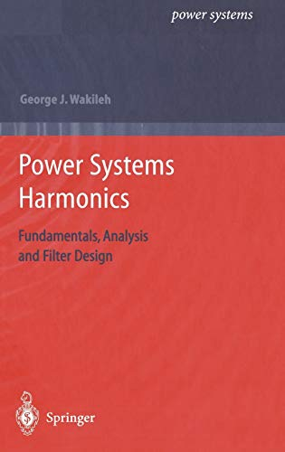 Power Systems Harmonics: Fundamentals, Analysis and Filter Design: George J. Wakileh