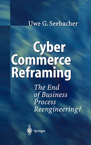 Cyber Commerce Reframing: The End of Business Process Reengineering?
