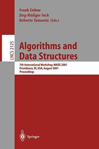 9783540424239: Algorithms and Data Structures: 7th International Workshop, WADS 2001 Providence, RI, USA, August 8-10, 2001 Proceedings (Lecture Notes in Computer Science)