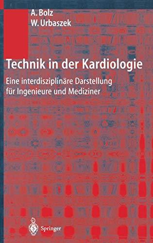 Technik in der Kardiologie: Eine interdisziplinäre Darstellung für Ingenieure und ...
