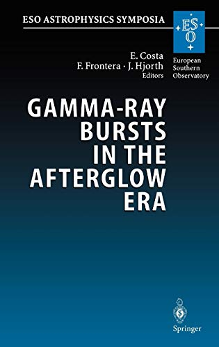 9783540427711: Gamma-Ray Bursts in the Afterglow Era: Proceedings of the International Workshop Held in Rome, Italy, 17-20 October 2000 (ESO Astrophysics Symposia)