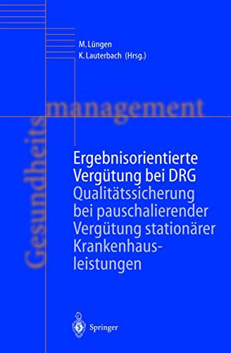 9783540428183: Ergebnisorientierte Vergütung bei DRG: Qualitätssicherung bei pauschalierender Vergütung stationärer Krankenhausleistungen (Gesundheitsmanagement)