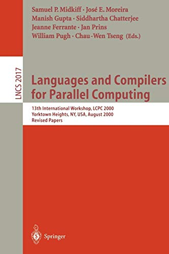 9783540428626: Languages and Compilers for Parallel Computing: 13th International Workshop, LCPC 2000, Yorktown Heights, NY, USA, August 10-12, 2000, Revised Papers (Lecture Notes in Computer Science)
