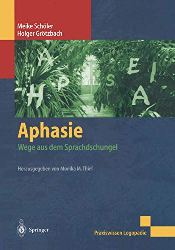9783540428671: Aphasie. Wege aus dem Sprachdschungel (Livre en allemand)