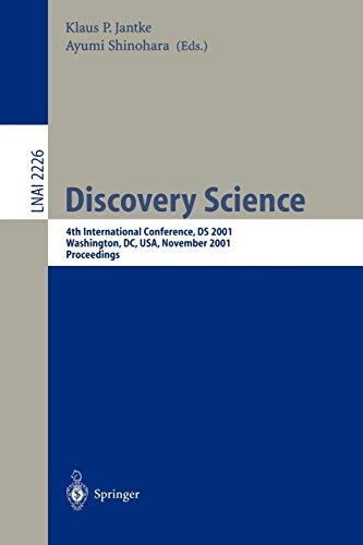 Discovery Science: 4th International Conference, DS 2001,: Klaus P. Jantke,