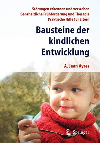 9783540430612: Bausteine der kindlichen Entwicklung: Die Bedeutung der Integration der Sinne für die Entwicklung des Kindes (German Edition)