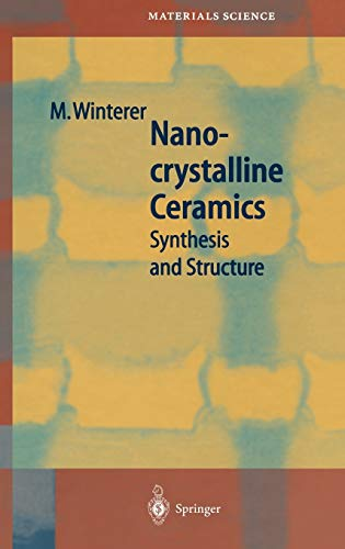 Nanocrystalline Ceramics: Synthesis and Structure: Markus Winterer