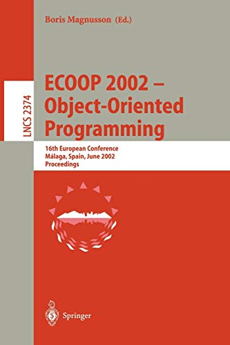 Ecoop 2002 - Object-Oriented Programming: 16th European Conference Malaga, Spain, June 10-14, 2002 ...