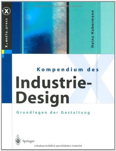9783540439257: Kompendium des Industrie-Design: Von der Idee zum Produkt Grundlagen der Gestaltung (X.media.press) (German Edition)