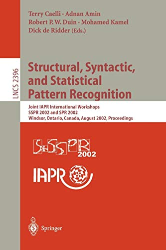 9783540440116: Structural, Syntactic, and Statistical Pattern Recognition: Joint IAPR International Workshops SSPR 2002 and SPR 2002, Windsor, Ontario, Canada, ... (Lecture Notes in Computer Science)
