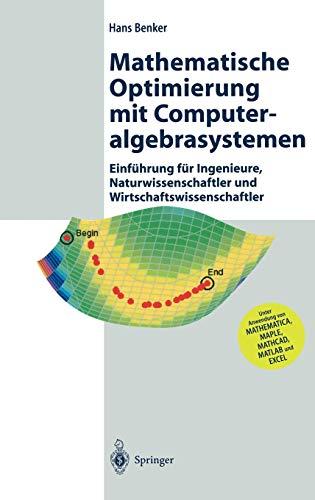 9783540441182: Mathematische Optimierung mit Computeralgebrasystemen: Einführung für Ingenieure, Naturwissenschaflter und Wirtschaftswissenschaftler unter Anwendung ... MATHCAD, MATLAB und EXCEL (German Edition)